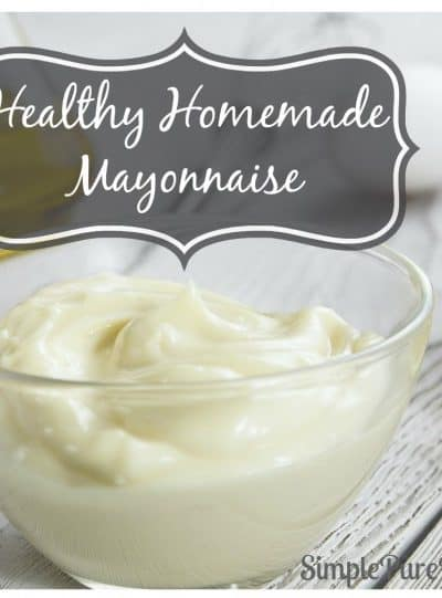 Healthy Homemade Mayonnaise Recipe: No GMO Soybean Oil Here!