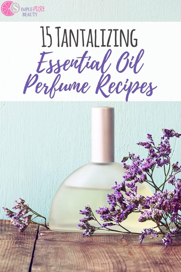 15 Essential Oil Perfume Recipes #DIY #homemade #essentialoils #perfume