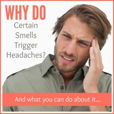 Why Certain Smells Trigger Headaches, Allergies & Asthma…