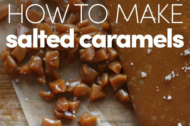 How To Make Salted Caramels With Real Food Ingredients - Holistic Squid