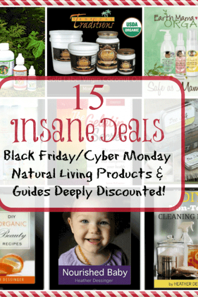 15 Insane Black Friday Deals on Popular Natural Living Guides & Products! Cyber Monday Savings too!