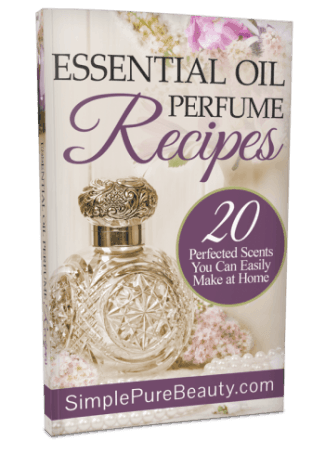 Essential Oil Perfume Recipes: 20 Perfected Scents You Can Easily Make at Home