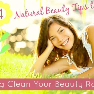 4 Natural Beauty Tips to Spring Clean Your Beauty Routine