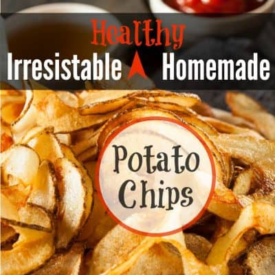 Irresistible Healthy Homemade Potato Chips – You know you want some!