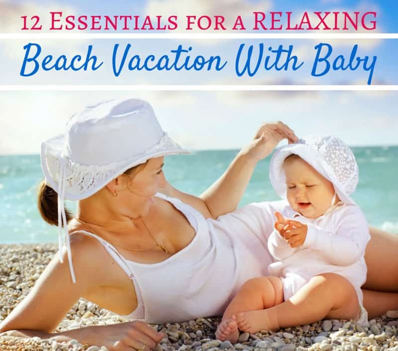 12 Essentials for a Relaxing Beach Vacation With Baby!