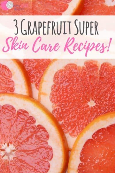 3 Grapefruit Super Skin Care Recipes!