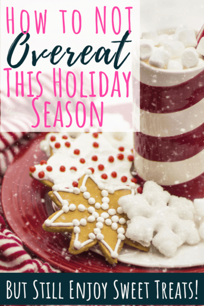 How to Avoid Overeating This Holiday Season & Still Enjoy Sweet Treats!