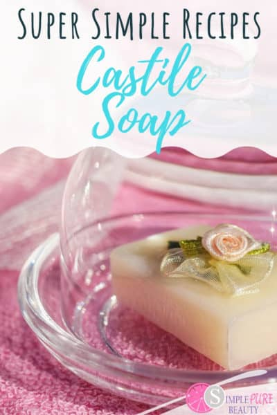 25 DIY Castile Soap Recipes You'll Love and Adore