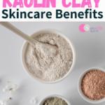 Kaolin Clay Skincare Benefits